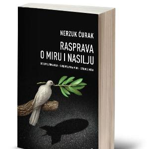 Izdavačka kuća Buybook s velikim zadovoljstvom najavljuje promociju knjige Nerzuka Ćurka Rasprava o miru i nasilju.