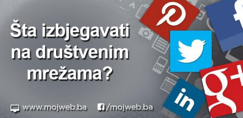mojWeb savjeti: Greške koje ne smijete praviti na društvenim mrežama