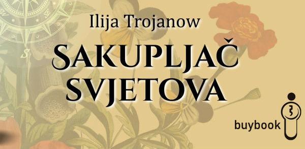 """U Buybooku promocija knjige Ilije Trojanowa """"Sakupljač svjetova"""""""