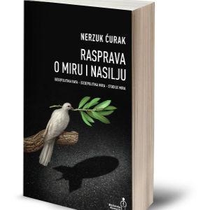 U prodaji nova knjiga Nerzuka Ćurka: Rasprava o miru i nasilju