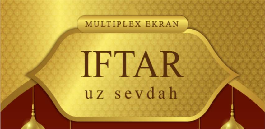Multiplex Ekran organizuje Iftar uz sevdah