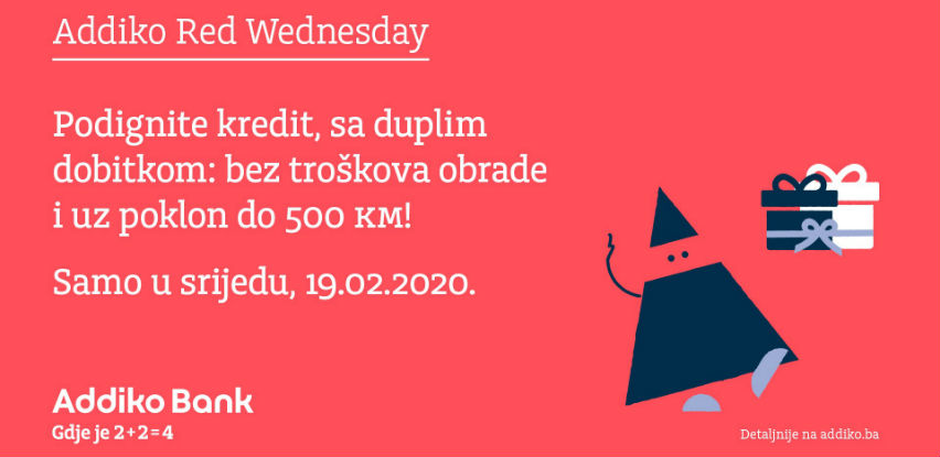 Addiko Red Wednesday - podignite kredit sa duplim dobitkom