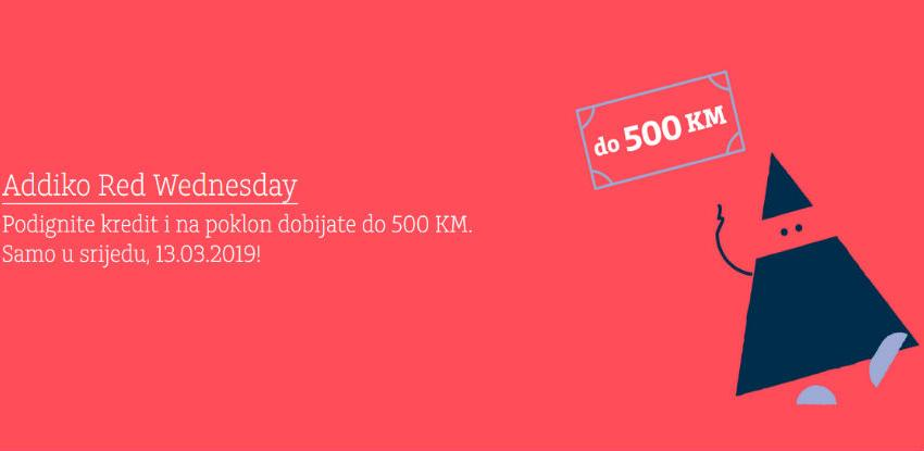 Addiko Red Wednesday - Podignite kredit i na poklon dobijate do 500 KM
